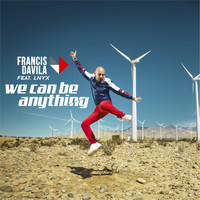 Francis Davila - We Can Be Anything (feat. Lnyx)