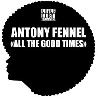 Antony Fennel - All the Good Times