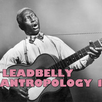 Leadbelly - Leadbelly Antropology, Vol. 1 (Live)
