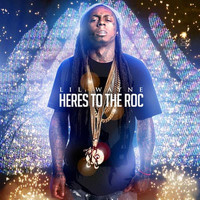 Lil Wayne - Heres to the Roc