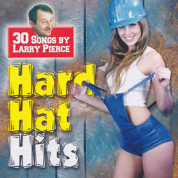 Larry Pierce - Hard Hat Hits (Explicit)