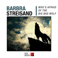 Barbra Streisand - Who's Afraid Of The Big Bad Wolf