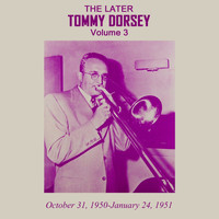 Tommy Dorsey & His Orchestra - The Later Tommy Dorsey, Vol. 3