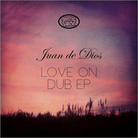 Juan de Dios - Love on Dub EP