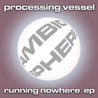 Processing Vessel - Running Nowhere EP