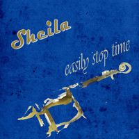 Sheila - Easily Stop Time