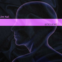 Jim Hall - Anytime in My Mind