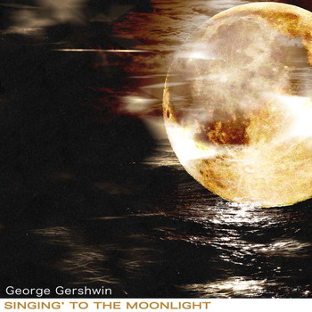 George Gershwin - Singing' to the Moonlight