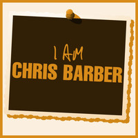 Chris Barber - I Am Chris Barber