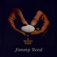 Jimmy Reed - A Good Egg