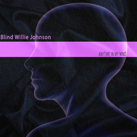Blind Willie Johnson - Anytime in My Mind