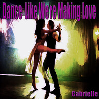Gabrielle - Dance Like We're Making Love