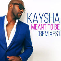 Kaysha - Meant to Be