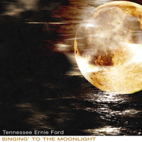 Tennessee Ernie Ford - Singing' to the Moonlight
