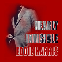 Eddie Harris - Nearly Invisible