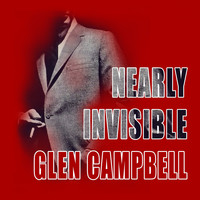 Glen Campbell - Nearly Invisible
