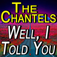The Chantels - Well, I Told You