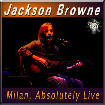 Jackson Browne - Milan, Absolutely Live