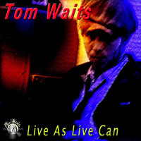 Tom Waits - Live As Live Can
