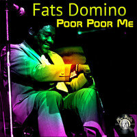 Fats Domino - Poor Poor Me