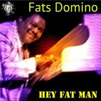 Fats Domino - Hey Fat Man