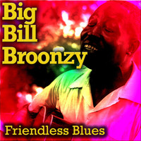 Big Bill Broonzy - Friendless Blues