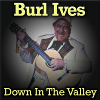 Burl Ives - Down In The Valley