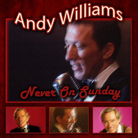 Andy Williams - Never On Sunday