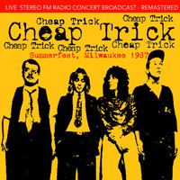 Cheap Trick - Summerfest, Milwaukee 1987 (Live FM Radio Recording Remastered In Superb Fidelity)