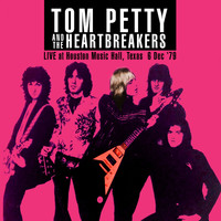Tom Petty & The Heartbreakers - Live At Houston Music Hall, Texas  6 Dec '79 (Live FM Radio Concert Remastered In Superb Fidelity