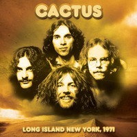 Cactus - Long Island NY 1971 (Live FM Radio Concert In Superb Fidelity - Remastered)