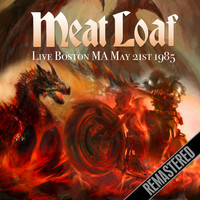 Meat Loaf - Live Boston MA May 21st 1985 (Live FM Radio Concert In Superb Fidelity - Remastered)
