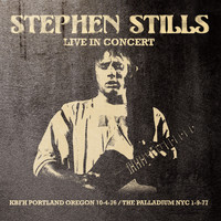 Stephen Stills - Live In Concert - Portland, Oregon 1976 & The Palladium, New York City 1977 (Remastered) [Two Live