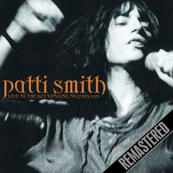 Patti Smith - Live At The Bottom Line, NY 27 Dec 1975 (Remastered) [Live FM Radio Broadcast Concert In Superb Fid