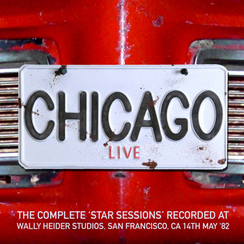 Chicago - The complete Star Sessions recorded at Wally Heider Studios, San Francisco, CA 14th May '82 (Remast