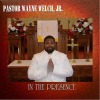Pastor Wayne Welch, Jr. - In the Presence