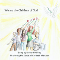 Richard Holley - We Are the Children of God (feat. Christen Marucci)