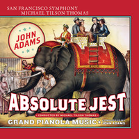 San Francisco Symphony & Michael Tilson Thomas - Adams: Absolute Jest & Grand Pianola Music