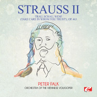 Johann Strauss II - Strauss: Trau, schau, wem! (Take Care in Whom You Trust!), Op. 463 (Digitally Remastered)