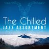 The Chilled Jazz Assortment by Chill Lounge Players|Chillout Cafe|The Chillout Players