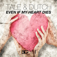 Tale & Dutch - Even If My Heart Dies
