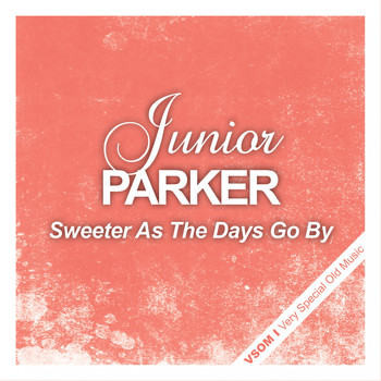 Junior Parker - Sweeter as the Days Go By