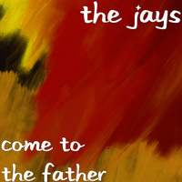 The Jays - Come to the Father