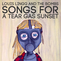 Louis Lingg And The Bombs - Songs for a Tear Gas Sunset (Explicit)