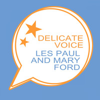 Les Paul and Mary Ford - Delicate Voice
