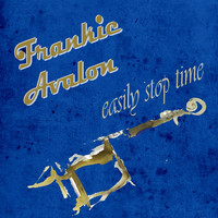 Frankie Avalon - Easily Stop Time