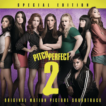 Various Artists - Pitch Perfect 2 - Special Edition (Original Motion Picture Soundtrack)