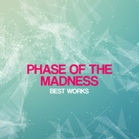 Phase Of The Madness - Phase Of The Madness Best Works