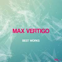 Max Vertigo - Max Vertigo Best Works, Vol. 1