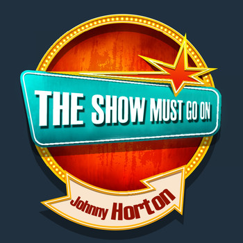 Johnny Horton - THE SHOW MUST GO ON with Johnny Horton
